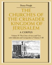 Cover of: The Churches of the Crusader Kingdom of Jerusalem Volume 4 the Cities of Acre and Tyre with Addenda and Corrigenda to Volumes 13