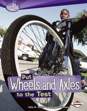 Cover of: Put Wheels and Axles to the Test