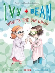 Cover of: Ivy and Bean Whats the Big Idea Book 7