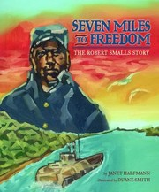 Cover of: Seven Miles To Freedom The Robert Smalls Story