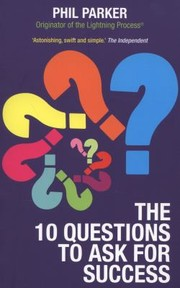 Cover of: The Ten Questions To Ask For Success