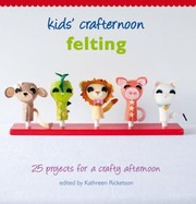 Cover of: Felting 25 Projects For A Crafty Afternoon