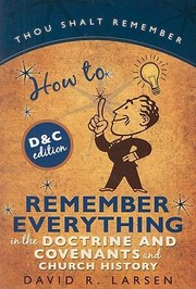 Cover of: How to Remember Everything in the Doctrine and Covenants and Church History