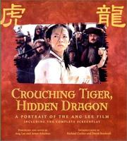 Cover of: Crouching Tiger, Hidden Dragon: A Portrait of Ang Lee's Epic Film