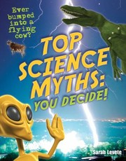 Cover of: Top Science Myths  You Decide Sarah Levete