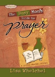 Cover of: The Busy Moms Guide To Prayer A Guided Prayer Journal
