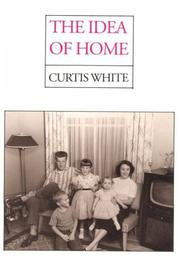 Cover of: The idea of home | Curtis White