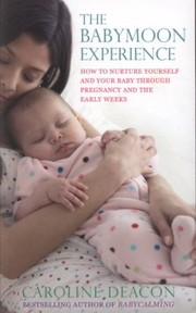 Cover of: The Babymoon Experience How To Nurture Yourself And Your Baby Through Pregnancy And The Early Weeks