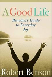 Cover of: A Good Life: Benedict's Guide to Everyday Joy