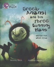 Cover of: Greedy Anansi and His Three Cunning Plans