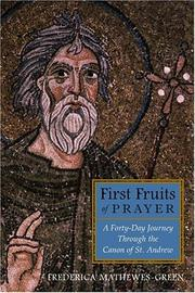 Cover of: First Fruits of Prayer: A Forty-Day Journey Through the Canon of St. Andrew