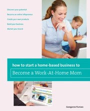 Cover of: How To Start A Homebased Business To Become A Workathome Mom