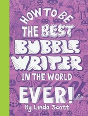 Cover of: How To Be The Best Bubble Writer In The World Ever