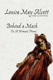 Cover of: Behind a Mask, or, A Woman