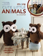 Cover of: More Cute Little Animals to Crochet
