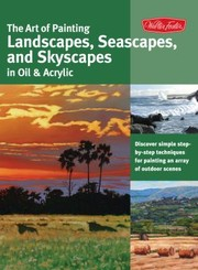 Cover of: The Art of Painting Landscapes Seascapes and Skyscapes in Oil  Acrylic