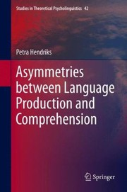 Cover of: Asymmetries Between Language Production and Comprehension
