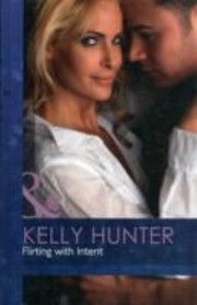 Cover of: Flirting with Intent Kelly Hunter
