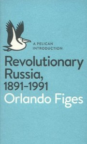 Cover of: Revolutionary Russia 18911991