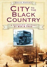 Cover of: City To The Black Country A Nostalgic Journey By Bus Tram