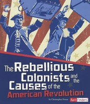 Cover of: The Rebellious Colonists And The Causes Of The American Revolution