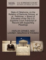 Cover of: State of Oklahoma on the Relation of Gertrude Grimes et al Petitioner V Board of Education of the City US Supreme Court Transcript of Record w
