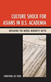 Cover of: Culture Shock For Asians In Us Academia Breaking The Model Minority Myth