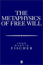 The metaphysics of free will by John Martin Fischer
