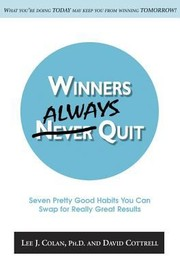 Cover of: Winners Always Quit Seven Pretty Good Habits You Can Swap For Really Great Results What Youre Doing Today May Keep You From Winning Tomorrow