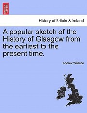 Cover of: A Popular Sketch of the History of Glasgow from the Earliest to the Present Time