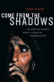 Cover of: Come From The Shadows The Long And Lonely Struggle For Peace In Afghanistan