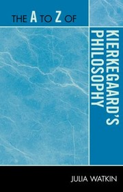 Cover of: The A to Z of Kierkegaards Philosophy