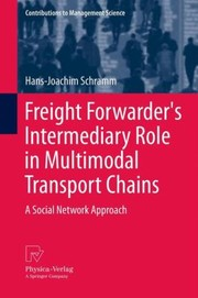 Cover of: Freight Forwarders Intermediary Role In Multimodal Transport Chains A Social Network Approach