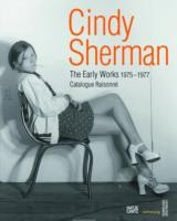 Cover of: Cindy Sherman The Early Works 19751977 Catalogue Raisonn