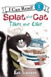 Cover of: Splat The Cat Takes The Cake