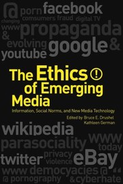 Cover of: The Ethics Of Emerging Media Information Social Norms And New Media Technology