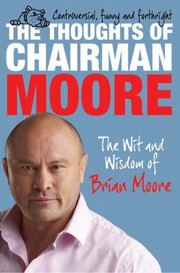 Cover of: The Thoughts Of Chairman Moore The Wit And Widsom Of Brian Moore