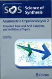 Cover of: Asymmetric Organocatalysis 2  Bronsted Base and Acid Catalysts and Additional Topics