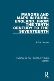 Cover of: Manors and Maps in Rural England from the Tenth Century to the Sixteenth