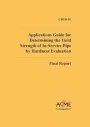 Cover of: Applications Guide for Determining the Yield Strength of InService Pipe