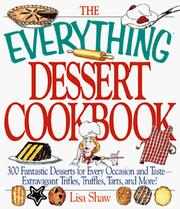 Cover of: The everything dessert cookbook: 300 fantastic desserts for every occasion and taste--extravagant trifles, truffles, tarts, and more!