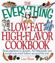 Cover of: The everything low-fat, high-flavor cookbook: from appetizers to desserts, 300 deliciously easy recipes that you won't believe are low-fat
