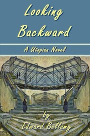 Cover of: Looking Backward by Edward Bellamy  A Utopian Novel
