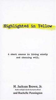 Cover of: Highlighted In Yellow A Short Course In Living Wisely And Choosing Well | H. Jackson Brown, Jr.
