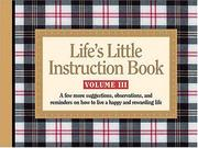 Cover of: Life's Little Instruction Book, Volume  Iii A Few More Suggestions, Observations, And Reminders On How To Live A Happy And Rewarding Life