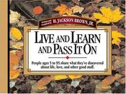 Cover of: Live And Learn And Pass It On People Ages 5 To 95 Share What They've Discovered About Life, Love, And Other Good Stuff