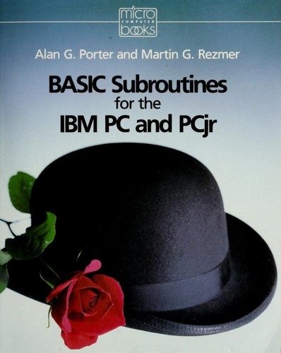 BASIC subroutines for the IBM PC and PCjr by Alan G. Porter