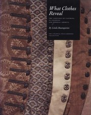 Cover of: What Clothes Reveal The Language Of Clothing In Colonial And Federal America The Colonial Williamsburg Collection