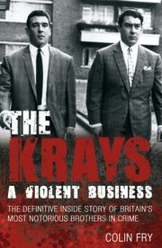 Cover of: The Krays A Violent Business The Definitive Inside Story Of Britains Most Notorious Brothers In Crime