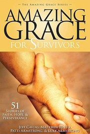 Cover of: Amazing Grace For Survivors 50 Stories Of Faith Hope Perseverance